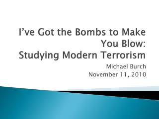 I've Got the Bombs to Make You Blow:  Studying Modern Terrorism