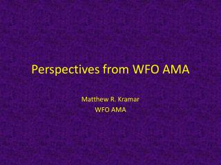 Perspectives from WFO AMA