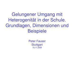Gelungener Umgang mit Heterogenit t in der Schule.  Grundlagen, Dimensionen und Beispiele  Peter Fauser Stuttgart 16.11.