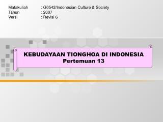 KEBUDAYAAN TIONGHOA DI INDONESIA Pertemuan 13