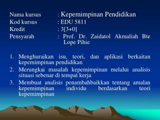 Nama kursus:  Kepemimpinan Pendidikan Kod kursus: EDU 5811 Kredit: 3[3+0]