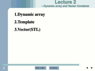 Lecture 2  – Dynamic array and Vector Container