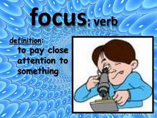 focus : verb