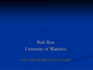 Ihab Ilyas University of Waterloo cs.uwaterloo/~ilyas