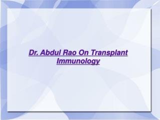Dr. Abdul Rao On Transplant Immunology