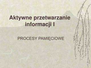 Aktywne przetwarzanie informacji I