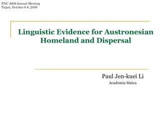 Linguistic Evidence for Austronesian Homeland and Dispersal