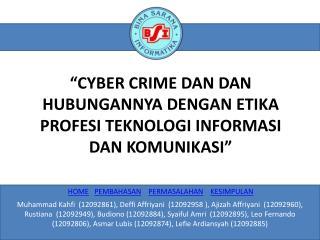 """""""CYBER CRIME DAN  DAN  HUBUNGANNYA DENGAN ETIKA PROFESI TEKNOLOGI INFORMASI DAN KOMUNIKASI"""""""