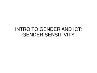 INTRO TO GENDER AND ICT: GENDER SENSITIVITY