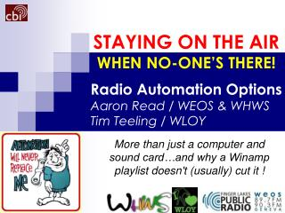 Radio Automation Options Aaron Read / WEOS & WHWS Tim Teeling / WLOY