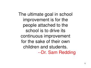 The ultimate goal in school improvement is for the people attached to the school is to drive its continuous improvement