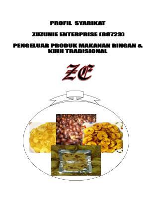 PROFIL  SYARIKAT  ZUZUNIE ENTERPRISE (88723)  PENGELUAR PRODUK MAKANAN RINGAN &  KUIH TRADISIONAL