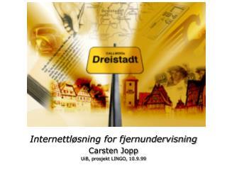 Internettløsning for fjernundervisning Carsten Jopp UiB, prosjekt LINGO, 10.9.99
