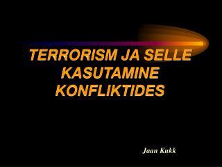 TERRORISM JA SELLE KASUTAMINE KONFLIKTIDES