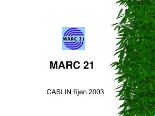 MARC 21                     CASLIN říjen 2003