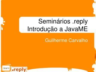 Seminários .reply Introdução a JavaME