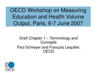 OECD Workshop on Measuring Education and Health Volume Output, Paris, 6-7 June 2007