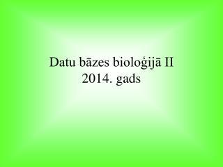 Datu bāzes bioloģijā II 2014. gads