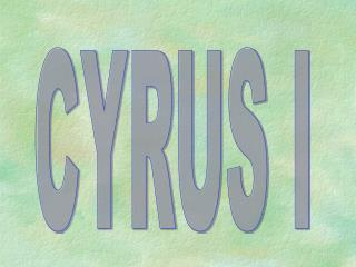 CYRUS I
