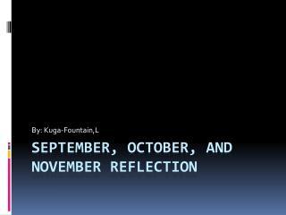 September, October, and  november  reflection
