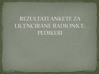 REZULTATI ANKETE ZA LICENCIRANE RADIONICE: PEDIKERI