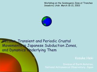 Workshop on the Seismogenic Zone at Trenches Snowbird, Utah  March 16-21, 2003