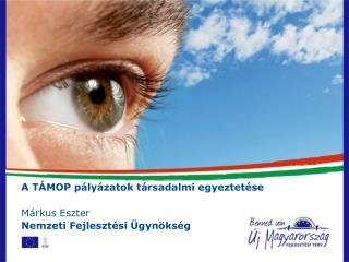 A TÁMOP pályázatok társadalmi egyeztetése Márkus Eszter Nemzeti Fejlesztési Ügynökség