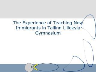 The Experience of Teaching New Immigrants in Tallinn Lillekyla Gymnasium