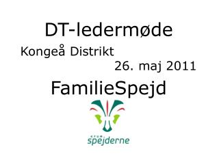 DT-lederm�de Konge� Distrikt 26.  m aj 2011 FamilieSpejd
