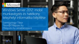 Windows Server 2012: mobil munkavégzés és hatékony telephelyi informatika kiépítése
