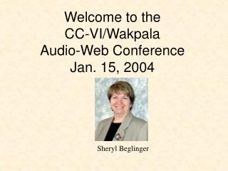 Welcome to the  CC-VI/Wakpala  Audio-Web Conference  Jan. 15, 2004