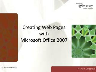 Creating Web Pages with  Microsoft Office 2007