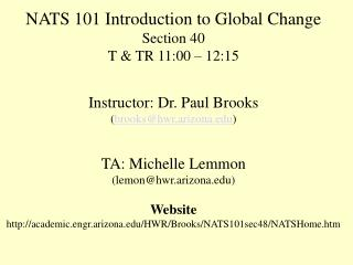 NATS 101 Introduction to Global Change Section 40 T & TR 11:00 – 12:15 Instructor: Dr. Paul Brooks