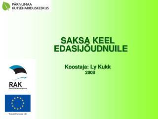 SAKSA KEEL EDASIJÕUDNUILE Koostaja: Ly Kukk     2008
