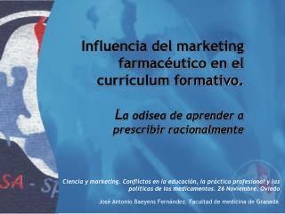 Influencia del marketing  farmac utico en el  curr culum formativo.  La odisea de aprender a  prescribir racionalmente