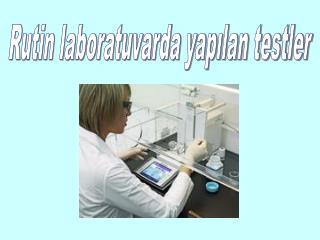 Rutin laboratuvarda yapılan testler
