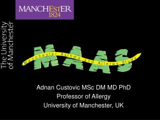 Adnan Custovic MSc DM MD PhD Professor of Allergy University of Manchester, UK