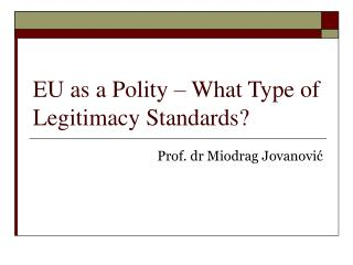 EU as a Polity – What Type of Legitimacy Standards?