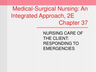 Medical-Surgical Nursing: An   Integrated Approach, 2E        Chapter 37