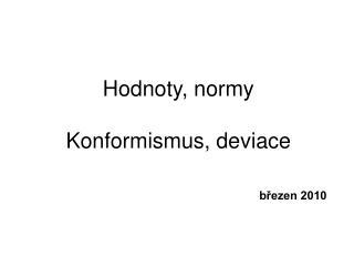 Hodnoty, normy Konformismus, deviace