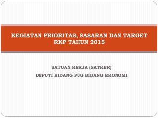 KEGIATAN PRIORITAS, SASARAN DAN TARGET  RKP TAHUN 2015