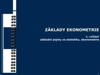 Z�KLADY EKONOMETRIE 1. cvi?en� z�kladn� pojmy ze statistiky, ekonometrie