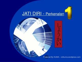 JATI DIRI -  Perkenalan