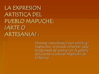 LA EXPRESION ARTISTICA DEL PUEBLO MAPUCHE: ¿ARTE O ARTESANIA? :
