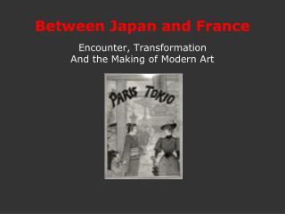 Between Japan and France Encounter, Transformation And the Making of Modern Art