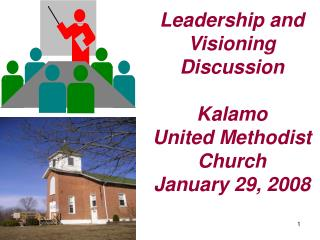 Leadership and Visioning Discussion  Kalamo  United Methodist Church January 29, 2008