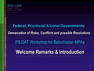 PILDAT Workshop for Balochistan MPAs Welcome Remarks  Introduction