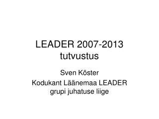 LEADER 2007-2013  tutvustus