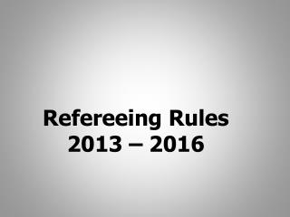 Refereeing Rules 2013 – 2016