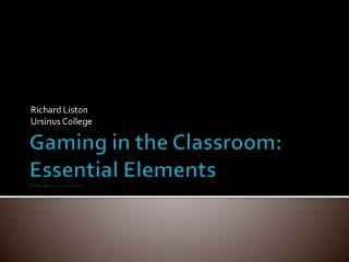 Gaming in the Classroom: Essential Elements Pitfalls Bad/Successes Good